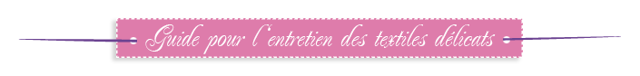 Petit Guide pour l'entretien des textiles délicats